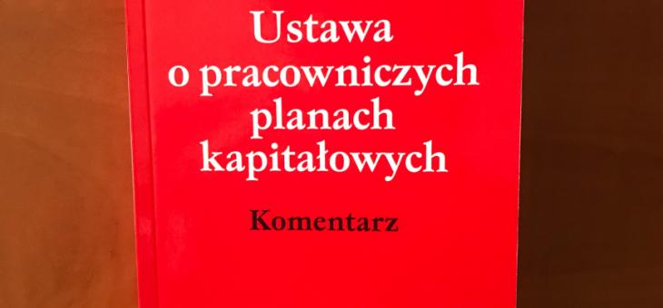 Komentarz do ustawy o #PPK autorstwa dr. Marcina Wojewódki jest już dostępny na rynku!