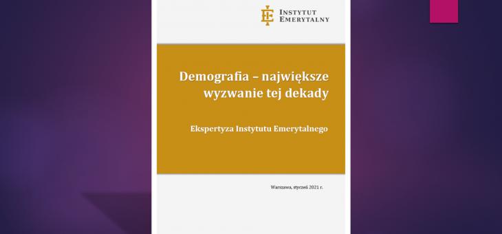 Demografia – największe wyzwanie tej dekady – ekspertyza Instytutu Emerytalnego