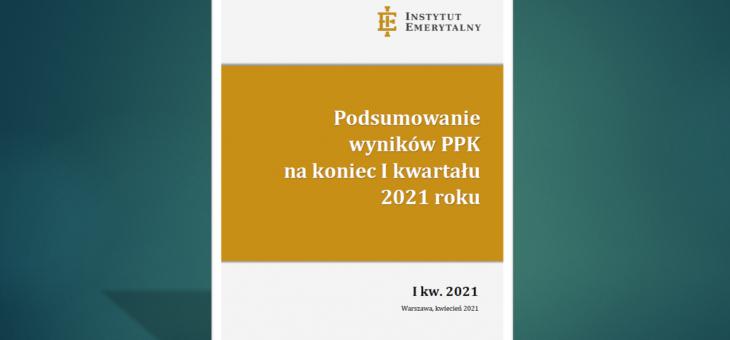 Raport: Podsumowanie wyników PPK na koniec I kw. 2021