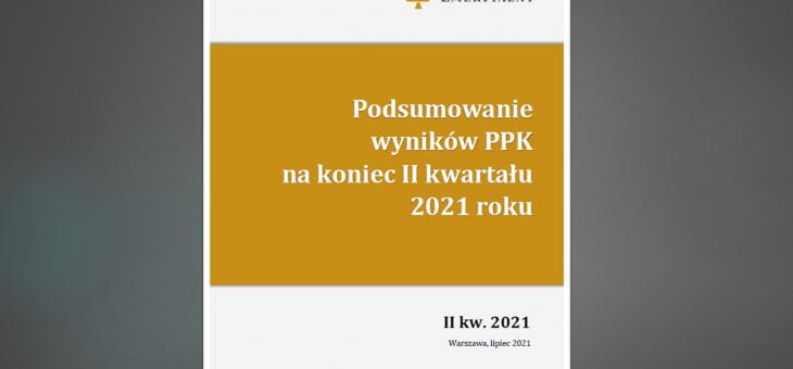 Raport: Podsumowanie wyników PPK na koniec II kw. 2021